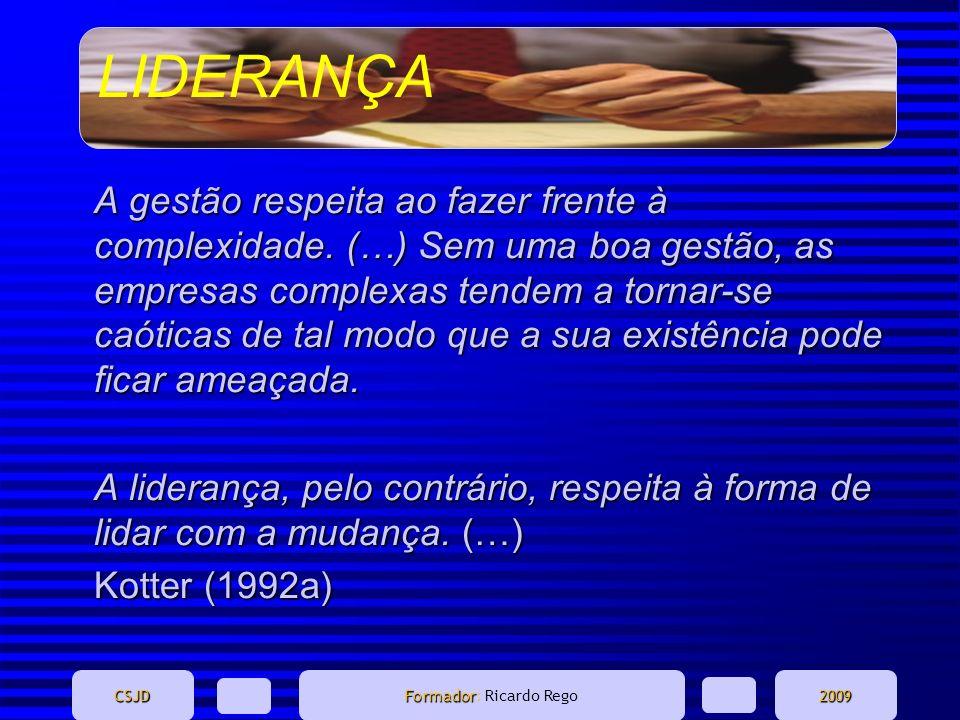 LIDERANÇA CSJD Formador Formador: Ricardo Rego2009 A gestão respeita ao fazer frente à complexidade. (…) Sem uma boa gestão, as empresas complexas ten