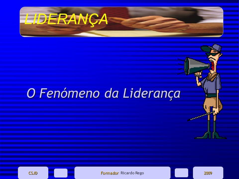 LIDERANÇA CSJD Formador Formador: Ricardo Rego2009 O Fenómeno da Liderança