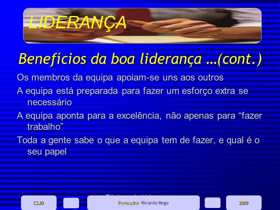 LIDERANÇA CSJD Formador Formador: Ricardo Rego2009 Ténicas de Liderança - Marina Domingues Benefícios da boa liderança …(cont.) Os membros da equipa a