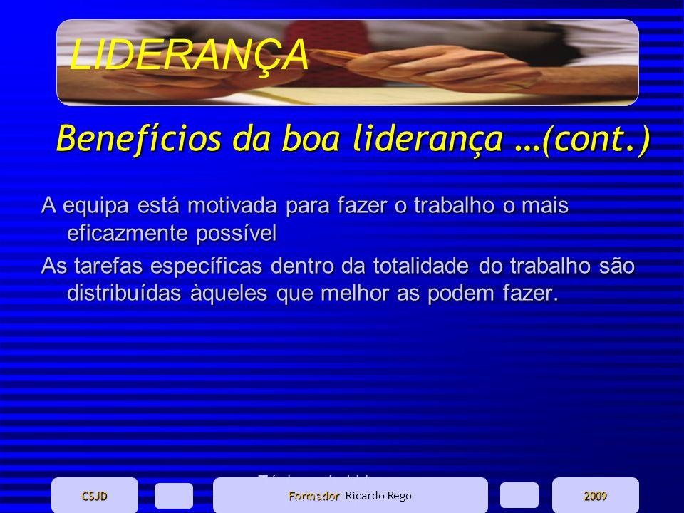 LIDERANÇA CSJD Formador Formador: Ricardo Rego2009 Ténicas de Liderança - Marina Domingues Benefícios da boa liderança …(cont.) A equipa está motivada