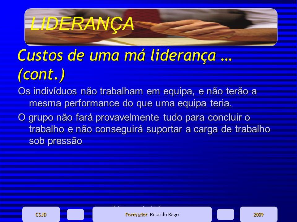 LIDERANÇA CSJD Formador Formador: Ricardo Rego2009 Ténicas de Liderança - Marina Domingues Custos de uma má liderança … (cont.) Os indivíduos não trab