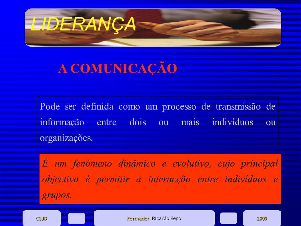 LIDERANÇA CSJD Formador Formador: Ricardo Rego2009 A COMUNICAÇÃO Pode ser definida como um processo de transmissão de informação entre dois ou mais in