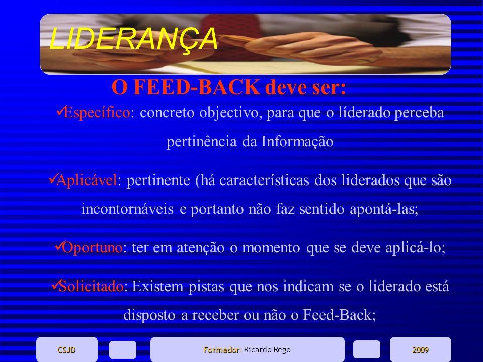 LIDERANÇA CSJD Formador Formador: Ricardo Rego2009 O FEED-BACK deve ser: Específico: concreto objectivo, para que o líderado perceba pertinência da In