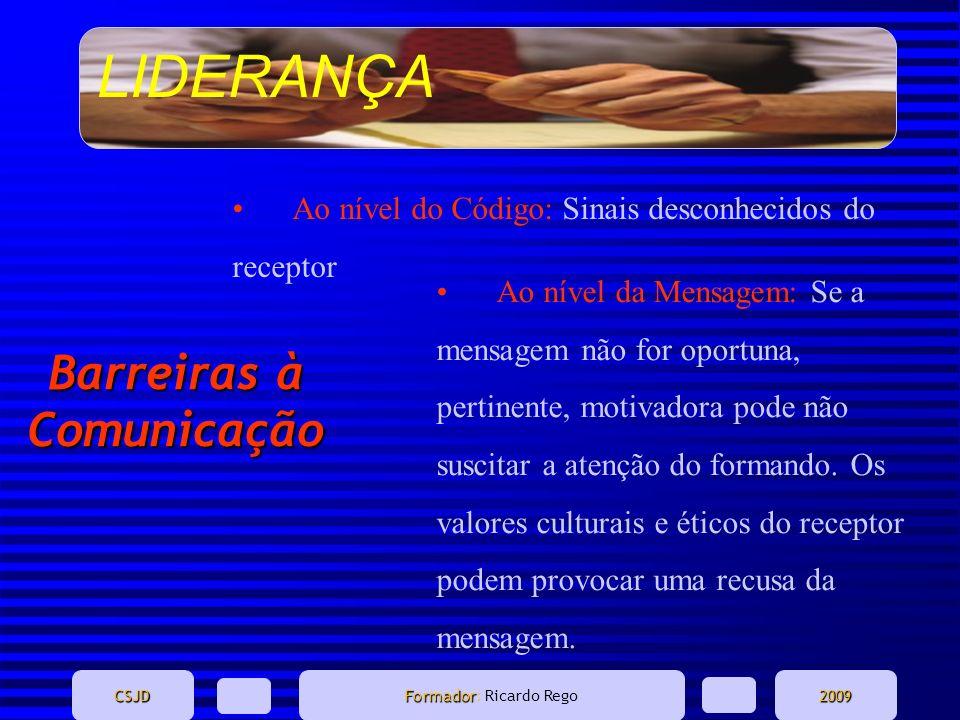 LIDERANÇA CSJD Formador Formador: Ricardo Rego2009 Ao nível do Código: Sinais desconhecidos do receptor Ao nível da Mensagem: Se a mensagem não for op