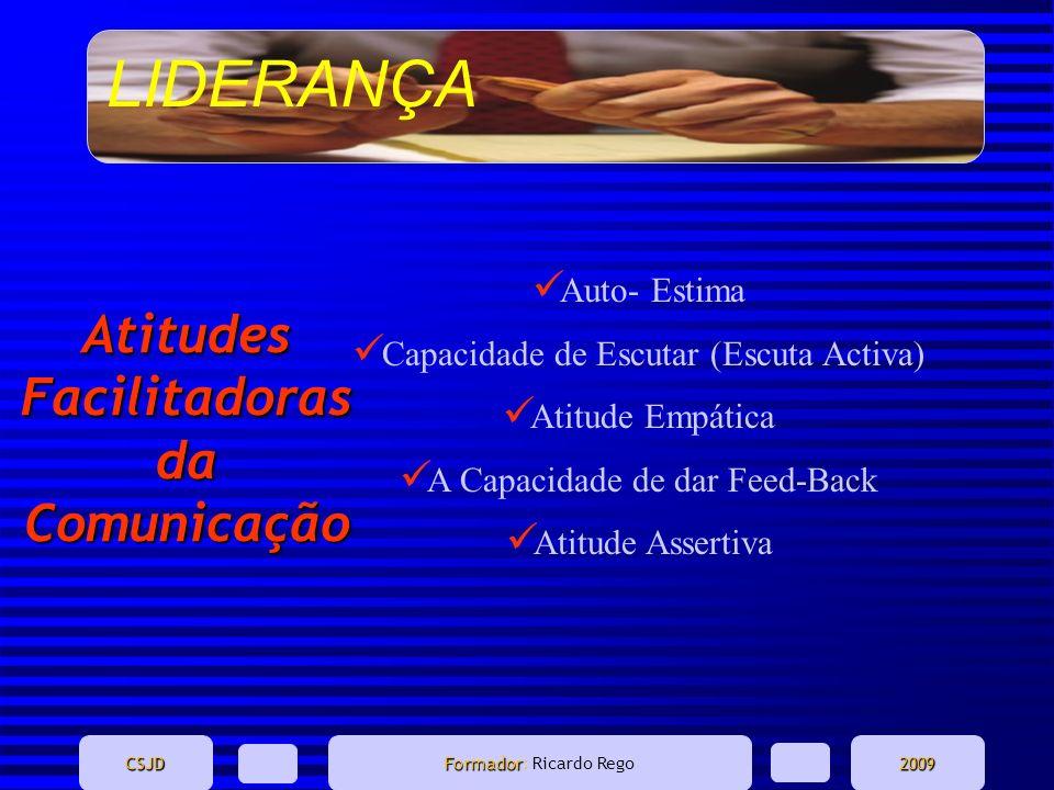 LIDERANÇA CSJD Formador Formador: Ricardo Rego2009 Auto- Estima Capacidade de Escutar (Escuta Activa) Atitude Empática A Capacidade de dar Feed-Back A
