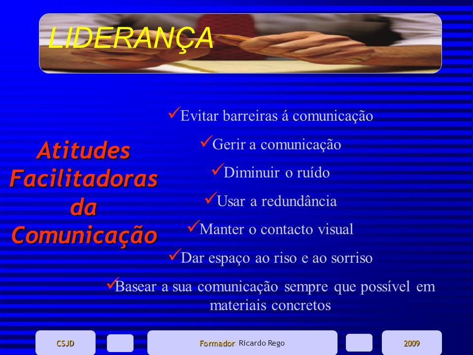 LIDERANÇA CSJD Formador Formador: Ricardo Rego2009 Evitar barreiras á comunicação Gerir a comunicação Diminuir o ruído Usar a redundância Manter o con