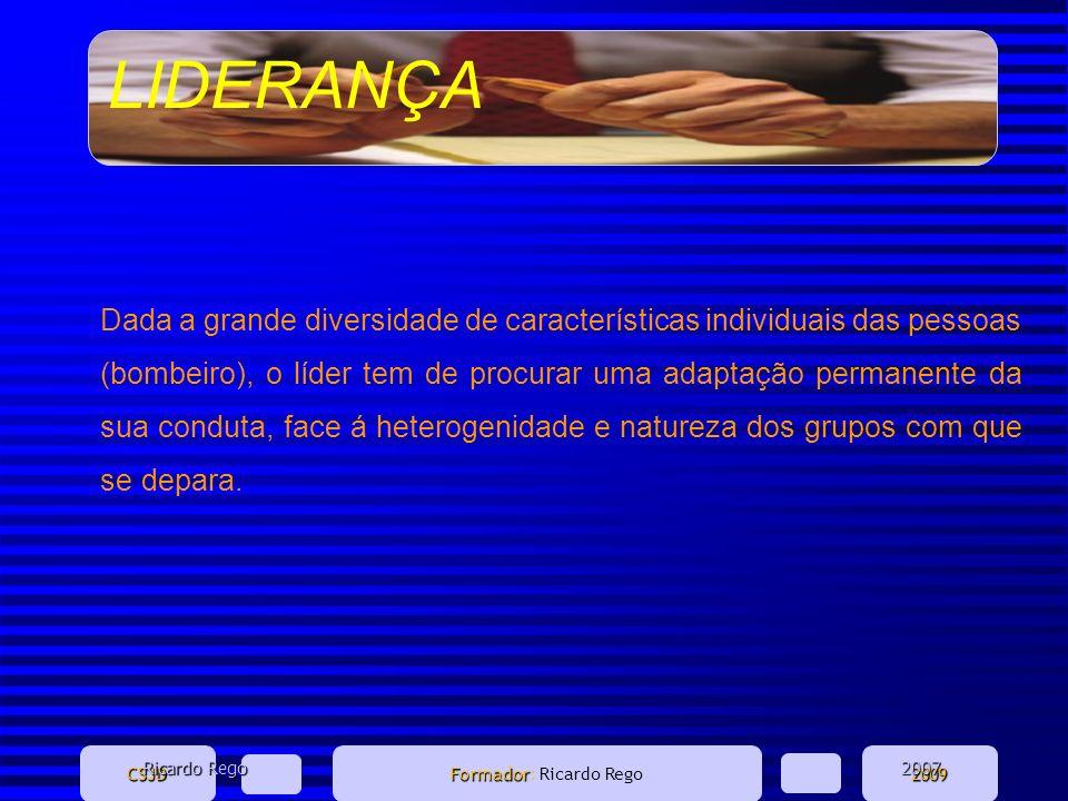 LIDERANÇA CSJD Formador Formador: Ricardo Rego2009 Dada a grande diversidade de características individuais das pessoas (bombeiro), o líder tem de pro