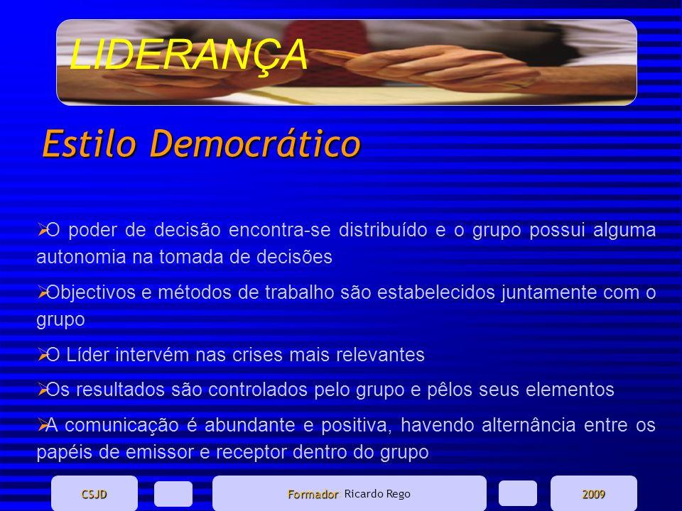 LIDERANÇA CSJD Formador Formador: Ricardo Rego2009 Estilo Democrático O poder de decisão encontra-se distribuído e o grupo possui alguma autonomia na
