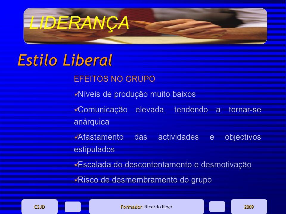 LIDERANÇA CSJD Formador Formador: Ricardo Rego2009 Estilo Liberal EFEITOS NO GRUPO Níveis de produção muito baixos Comunicação elevada, tendendo a tor