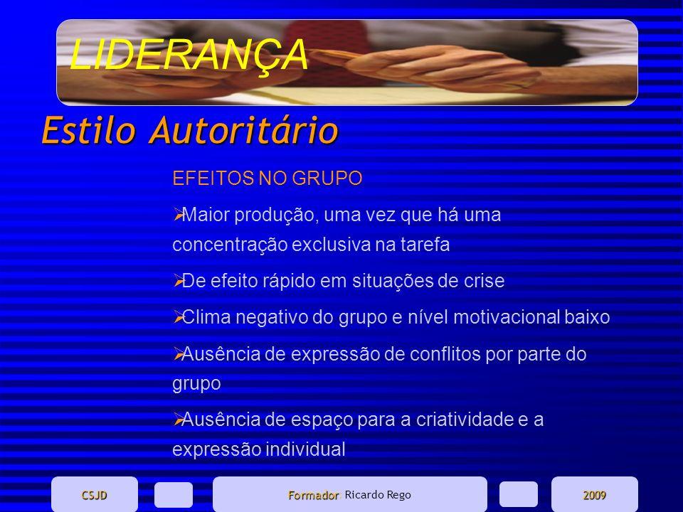 LIDERANÇA CSJD Formador Formador: Ricardo Rego2009 Estilo Autoritário EFEITOS NO GRUPO Maior produção, uma vez que há uma concentração exclusiva na ta