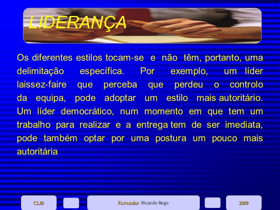 LIDERANÇA CSJD Formador Formador: Ricardo Rego2009 Os diferentes estilos tocam se e não têm, portanto, uma delimitação específica. Por exemplo, um líd