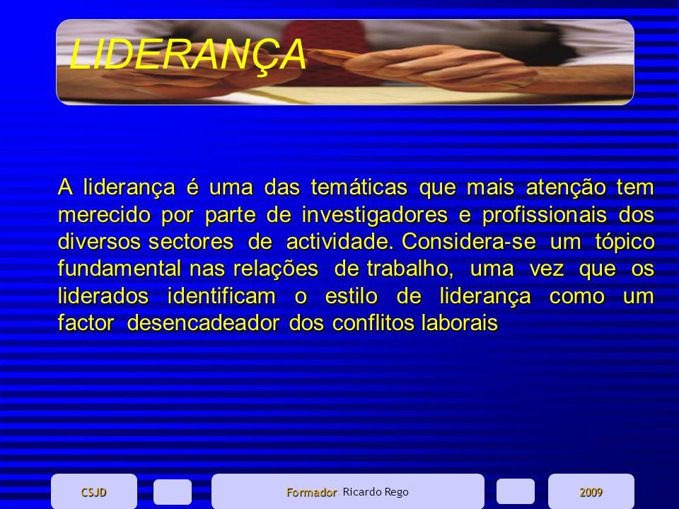 LIDERANÇA CSJD Formador Formador: Ricardo Rego2009 A liderança é uma das temáticas que mais atenção tem merecido por parte de investigadores e profiss