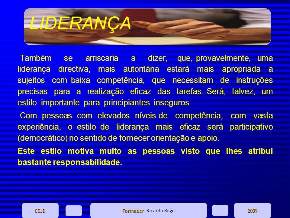 LIDERANÇA CSJD Formador Formador: Ricardo Rego2009 Também se arriscaria a dizer, que, provavelmente, uma liderança directiva, mais autoritária estará