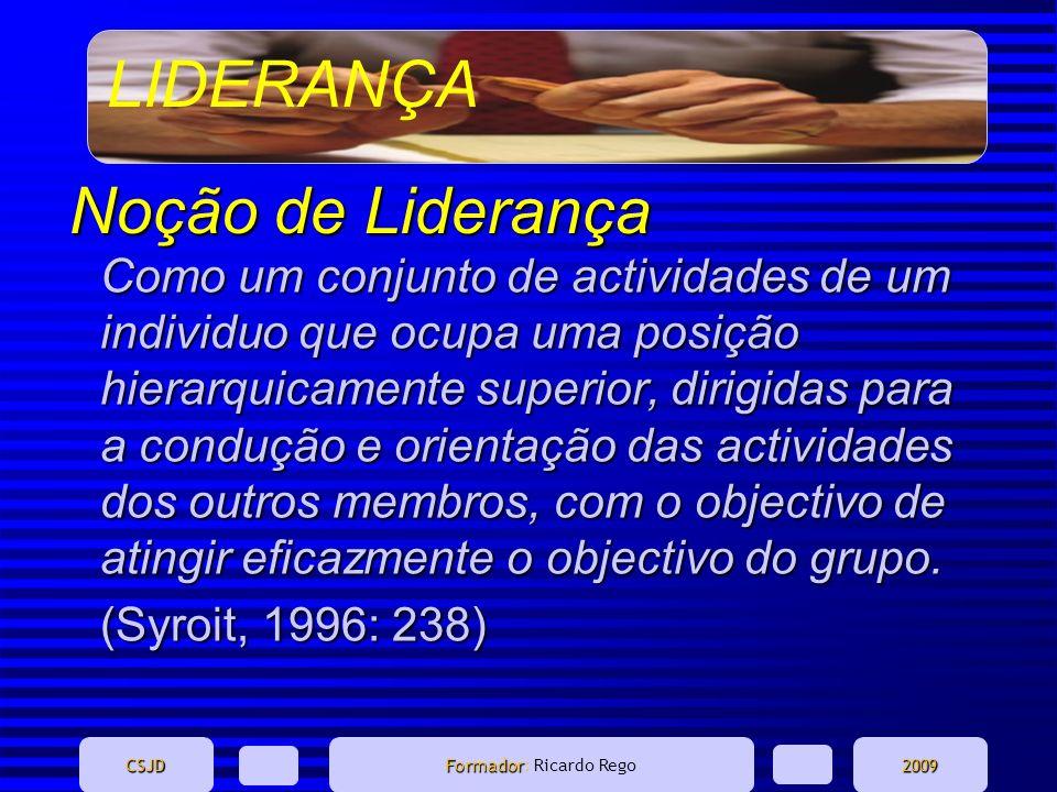LIDERANÇA CSJD Formador Formador: Ricardo Rego2009 Como um conjunto de actividades de um individuo que ocupa uma posição hierarquicamente superior, di