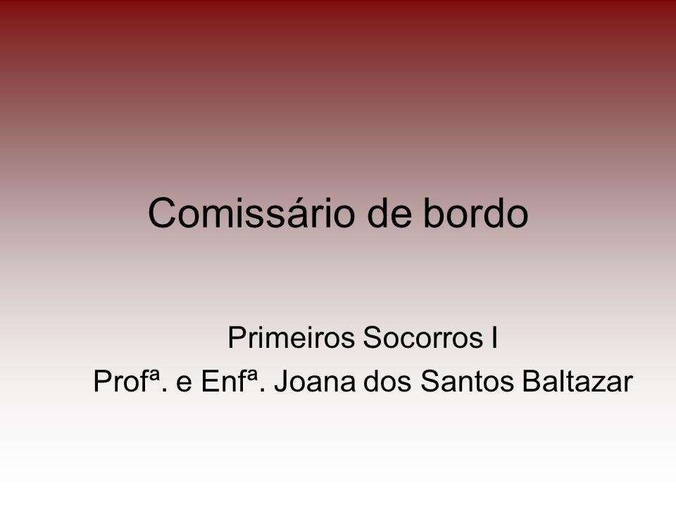 Comissário de bordo Primeiros Socorros I Profª. e Enfª. Joana dos Santos Baltazar