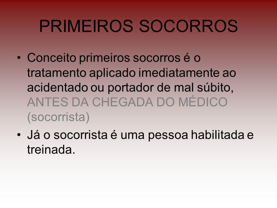 PRIMEIROS SOCORROS Conceito primeiros socorros é o tratamento aplicado imediatamente ao acidentado ou portador de mal súbito, ANTES DA CHEGADA DO MÉDI