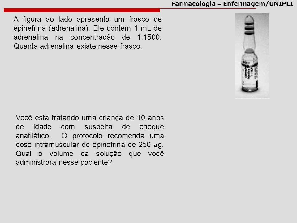 Farmacologia – Enfermagem/UNIPLI A figura ao lado apresenta um frasco de epinefrina (adrenalina). Ele contém 1 mL de adrenalina na concentração de 1:1