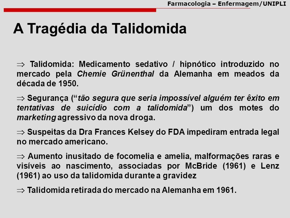 Farmacologia – Enfermagem/UNIPLI A Tragédia da Talidomida Talidomida: Medicamento sedativo / hipnótico introduzido no mercado pela Chemie Grünenthal d