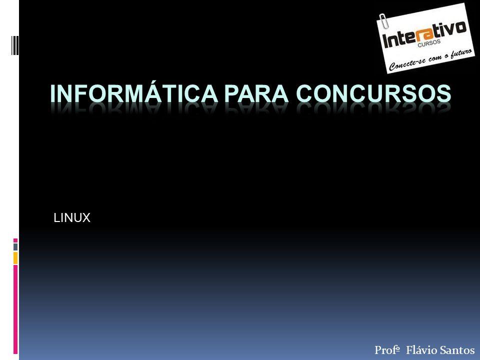 Flávio Santos - Informática para Concursos 12 Usuários do Linux Usuários Comuns: são contas criadas com acesso limitado aos recursos do sistema.