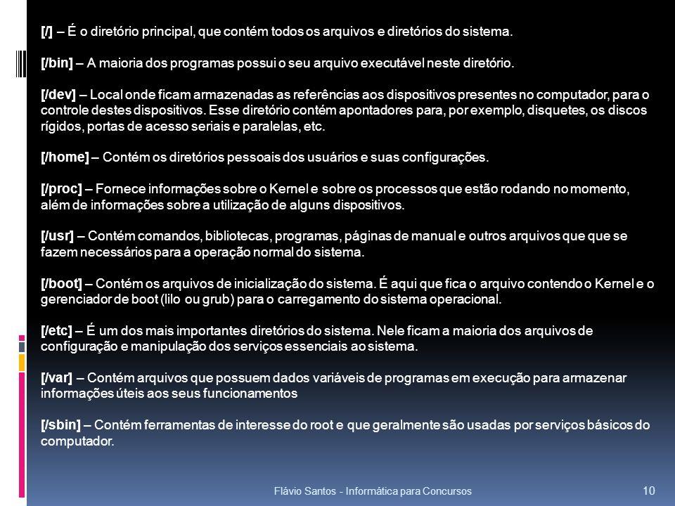 Flávio Santos - Informática para Concursos 10 [/] – É o diretório principal, que contém todos os arquivos e diretórios do sistema. [/bin] – A maioria