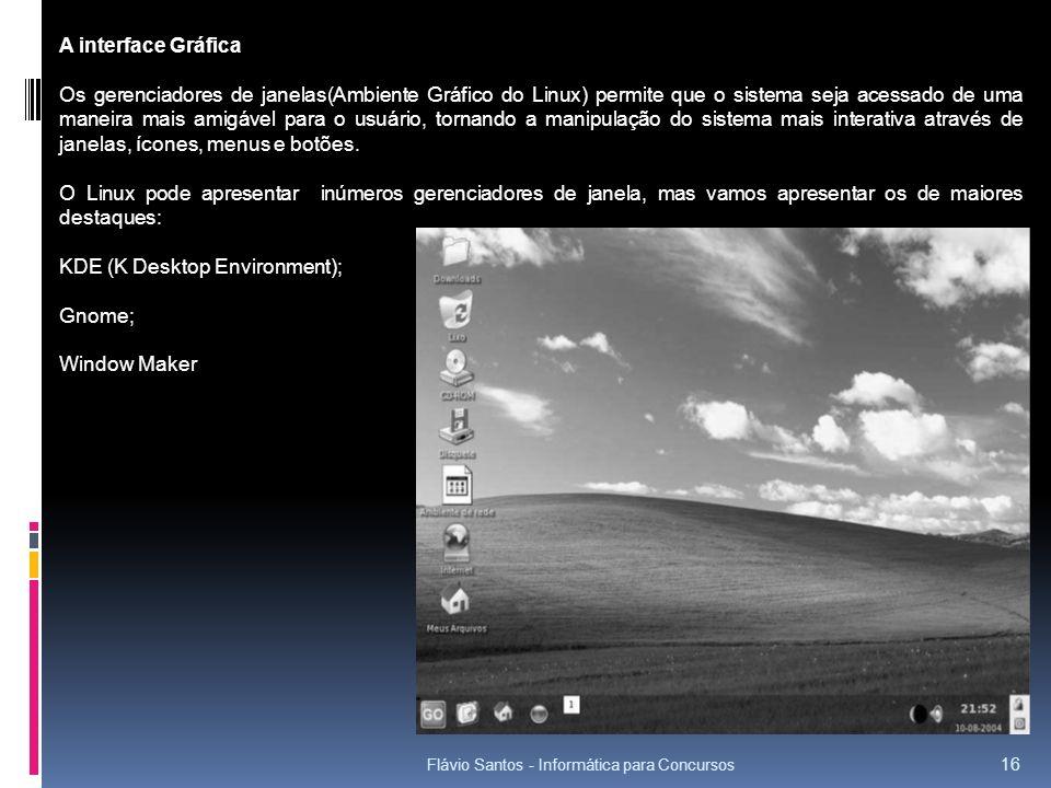 Flávio Santos - Informática para Concursos 16 A interface Gráfica Os gerenciadores de janelas(Ambiente Gráfico do Linux) permite que o sistema seja ac