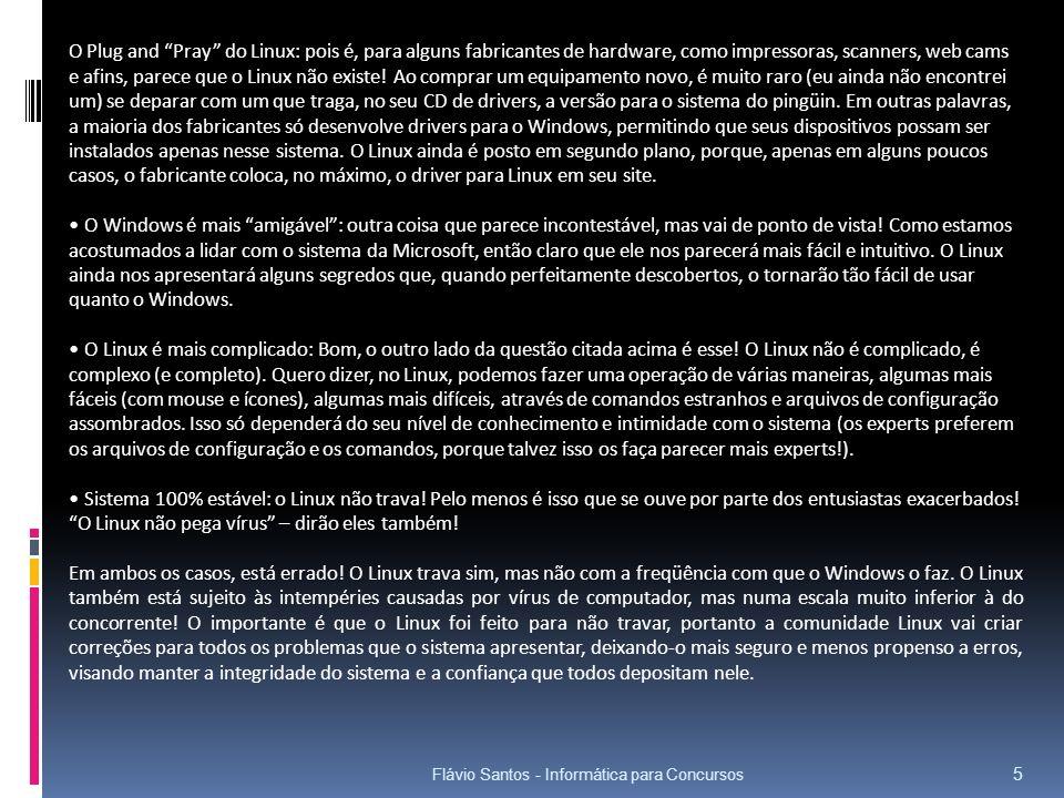 Flávio Santos - Informática para Concursos 5 O Plug and Pray do Linux: pois é, para alguns fabricantes de hardware, como impressoras, scanners, web ca