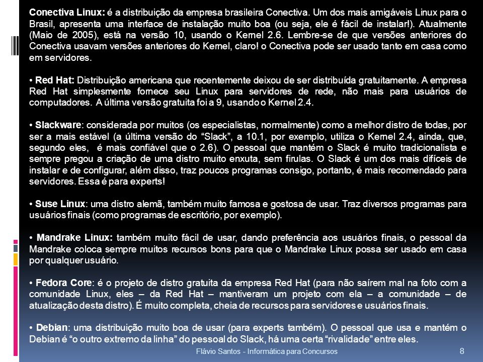 Flávio Santos - Informática para Concursos 8 Conectiva Linux: é a distribuição da empresa brasileira Conectiva. Um dos mais amigáveis Linux para o Bra
