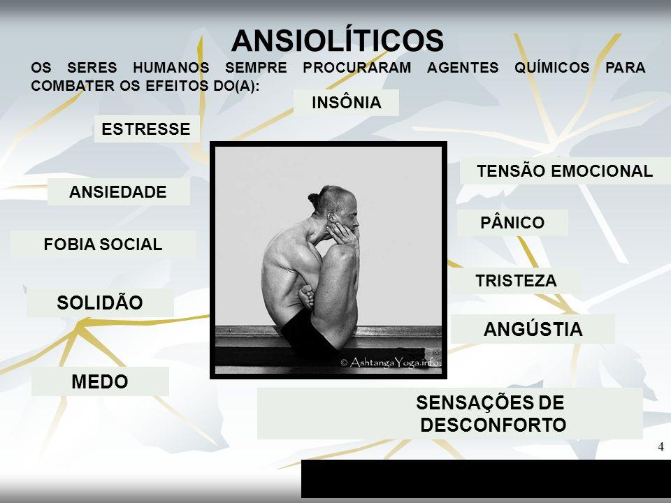 4 ANSIOLÍTICOS OS SERES HUMANOS SEMPRE PROCURARAM AGENTES QUÍMICOS PARA COMBATER OS EFEITOS DO(A): ESTRESSE ANSIEDADE TENSÃO EMOCIONAL SENSAÇÕES DE DE