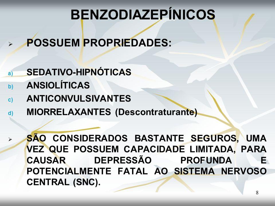 BENZODIAZEPÍNICOS POSSUEM PROPRIEDADES: a) a) SEDATIVO-HIPNÓTICAS b) b) ANSIOLÍTICAS c) c) ANTICONVULSIVANTES d) d) MIORRELAXANTES (Descontraturante)
