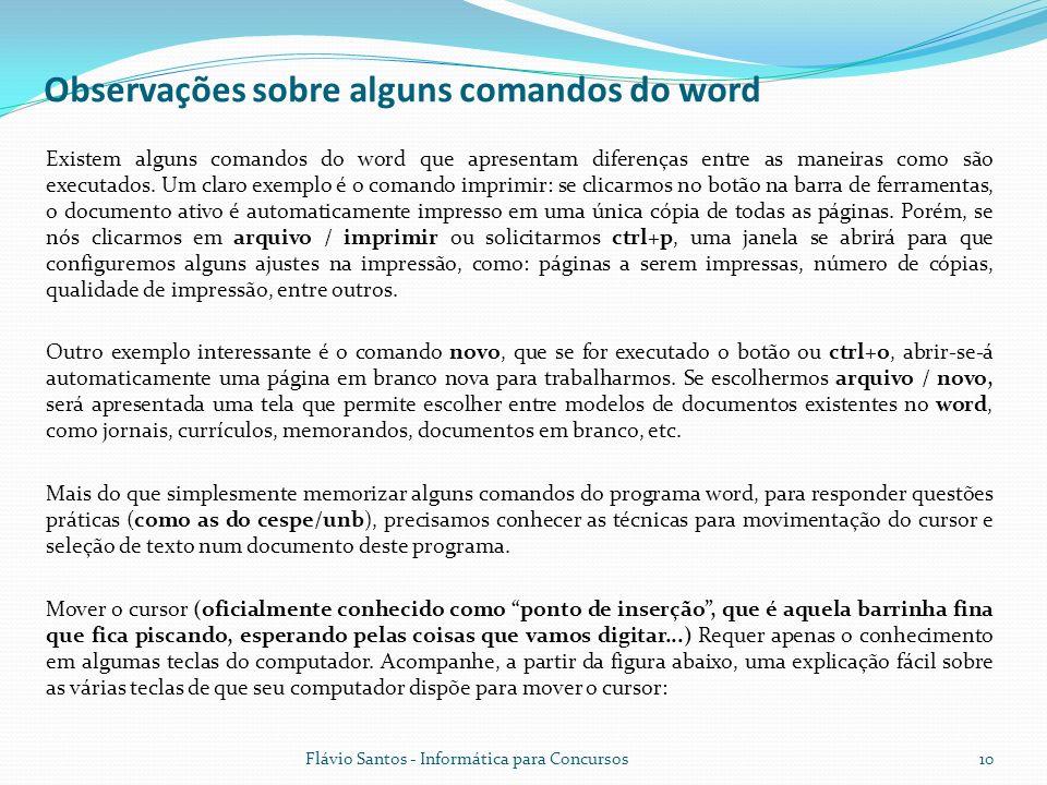 Flávio Santos - Informática para Concursos10 Observações sobre alguns comandos do word Existem alguns comandos do word que apresentam diferenças entre