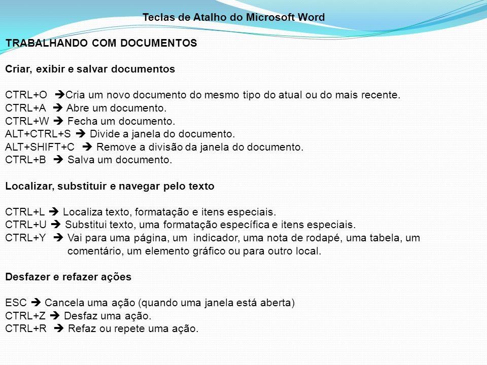 Teclas de Atalho do Microsoft Word TRABALHANDO COM DOCUMENTOS Criar, exibir e salvar documentos CTRL+O Cria um novo documento do mesmo tipo do atual o