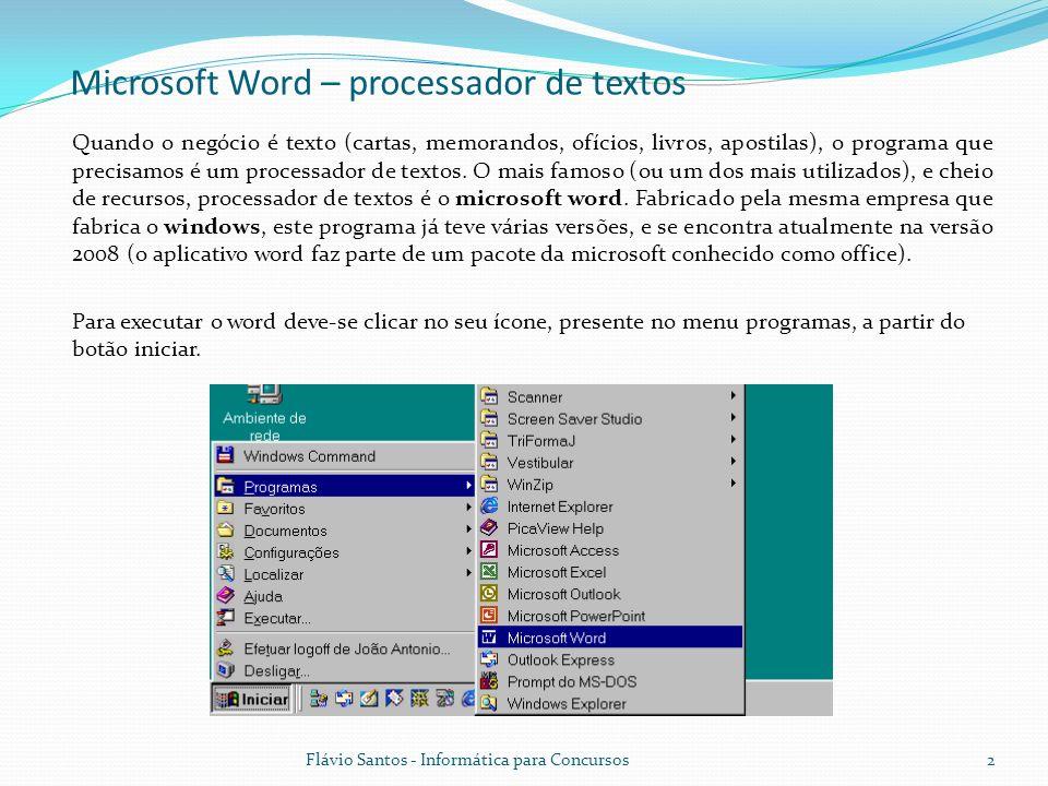 Flávio Santos - Informática para Concursos2 Quando o negócio é texto (cartas, memorandos, ofícios, livros, apostilas), o programa que precisamos é um