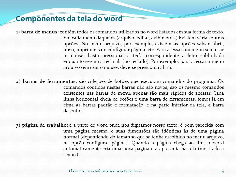 Flávio Santos - Informática para Concursos4 1) barra de menus: contém todos os comandos utilizados no word listados em sua forma de texto. Em cada men