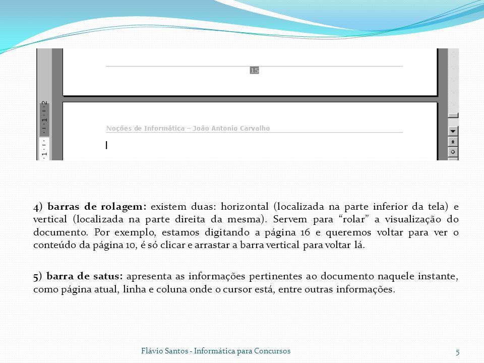 Flávio Santos - Informática para Concursos5 4) barras de rolagem: existem duas: horizontal (localizada na parte inferior da tela) e vertical (localiza