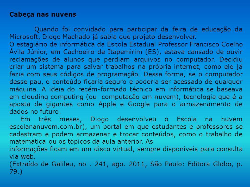 Cabeça nas nuvens Quando foi convidado para participar da feira de educação da Microsoft, Diogo Machado já sabia que projeto desenvolver. O estagiário