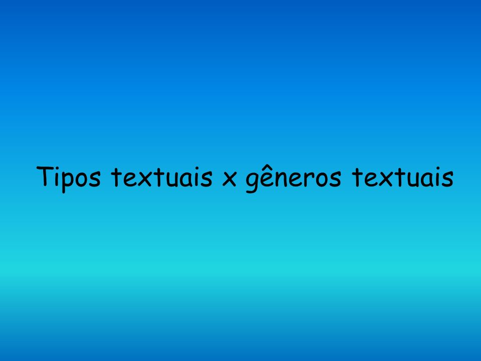 Tipos textuais x gêneros textuais