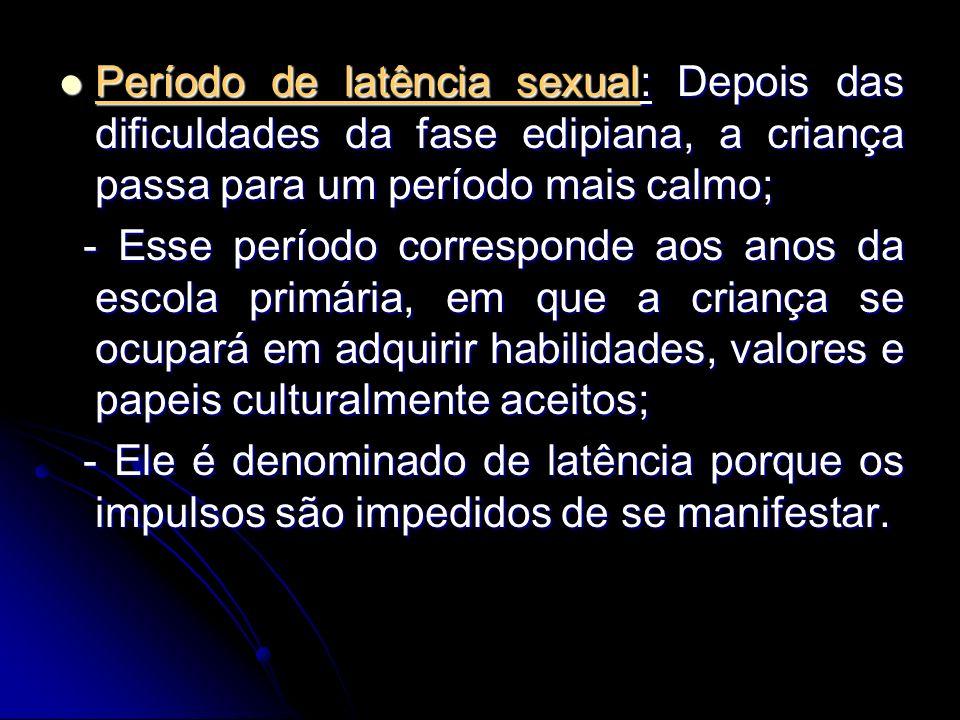 Período de latência sexual: Depois das dificuldades da fase edipiana, a criança passa para um período mais calmo; Período de latência sexual: Depois d