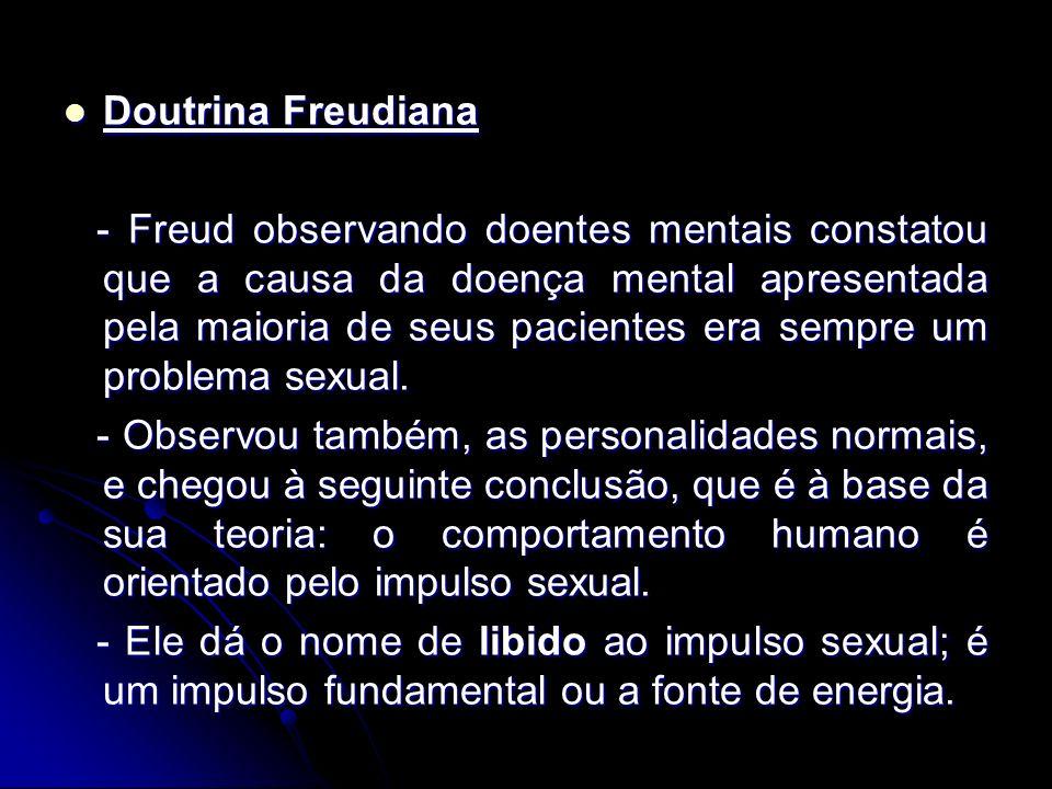 Doutrina Freudiana Doutrina Freudiana - Freud observando doentes mentais constatou que a causa da doença mental apresentada pela maioria de seus pacientes era sempre um problema sexual.