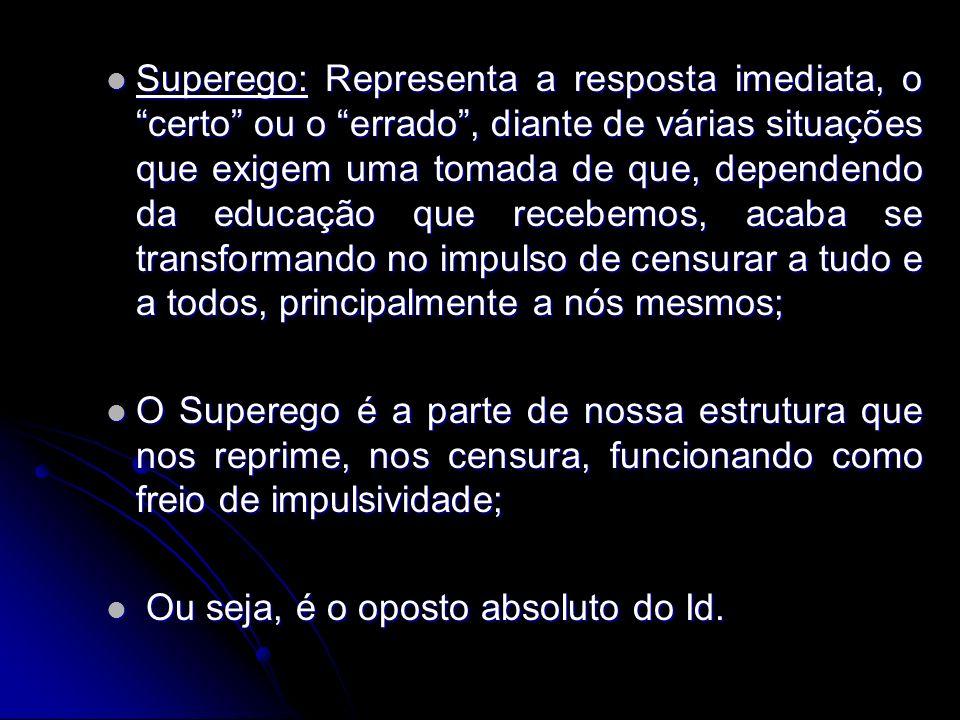 Superego: Representa a resposta imediata, o certo ou o errado, diante de várias situações que exigem uma tomada de que, dependendo da educação que rec