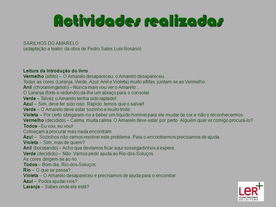 Actividades realizadas SARILHOS DO AMARELO (adaptação a teatro da obra de Pedro Sales Luís Rosário) Leitura da Introdução do livro Vermelho (aflito) –