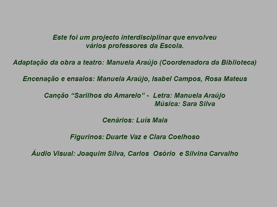 Este foi um projecto interdisciplinar que envolveu vários professores da Escola. Adaptação da obra a teatro: Manuela Araújo (Coordenadora da Bibliotec