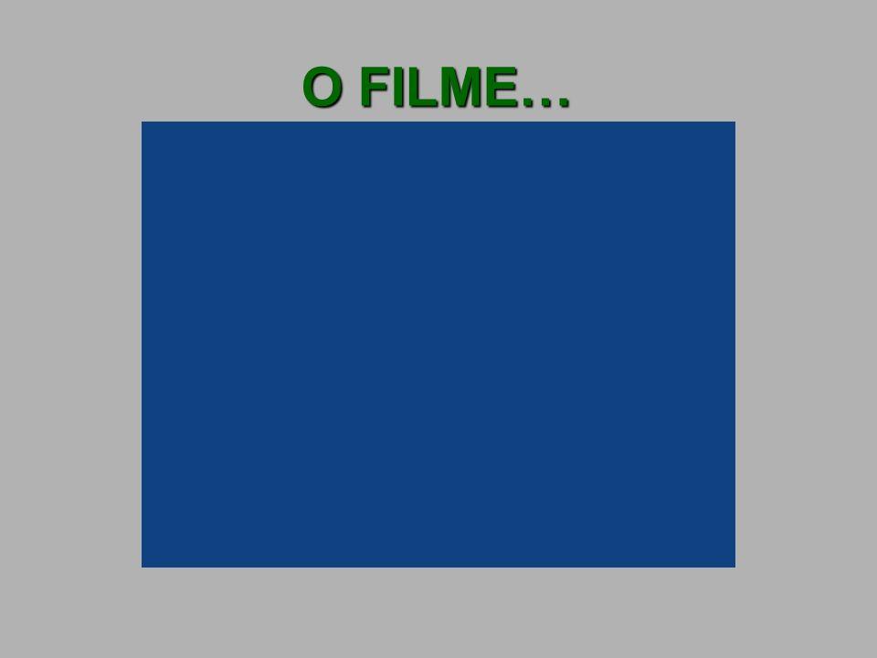 O FILME…