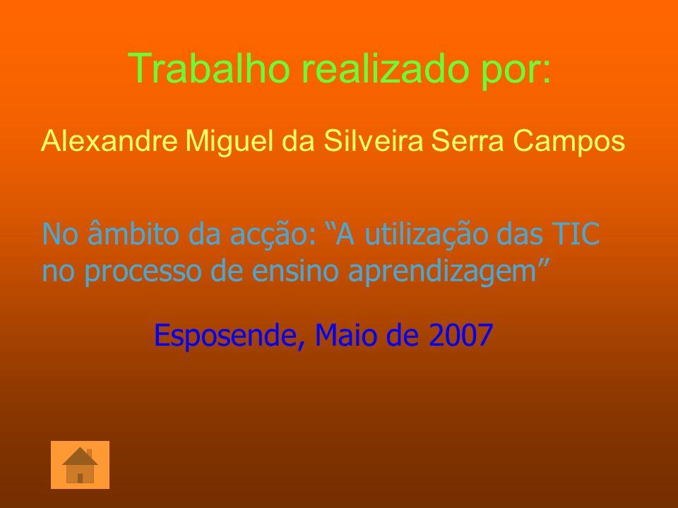 Trabalho realizado por: Alexandre Miguel da Silveira Serra Campos No âmbito da acção: A utilização das TIC no processo de ensino aprendizagem Esposend