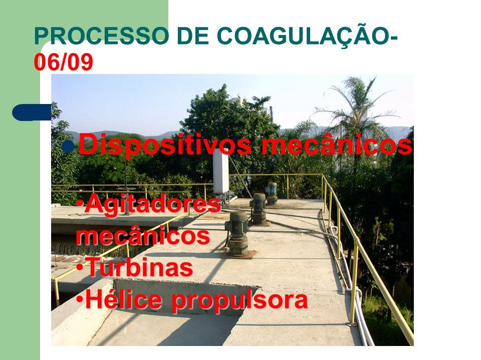 Dispositivos mecânicos Agitadores mecânicosAgitadores mecânicos TurbinasTurbinas Hélice propulsoraHélice propulsora PROCESSO DE COAGULAÇÃO- 06/09