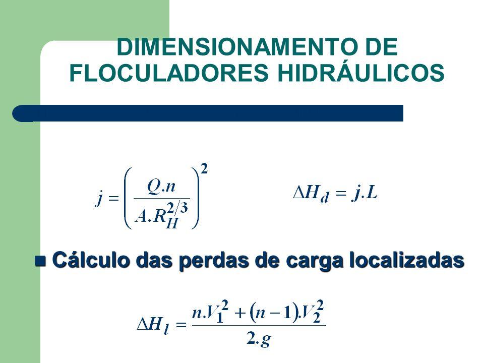 Cálculo das perdas de carga localizadas Cálculo das perdas de carga localizadas Cálculo das perdas de carga distribuídas DIMENSIONAMENTO DE FLOCULADOR