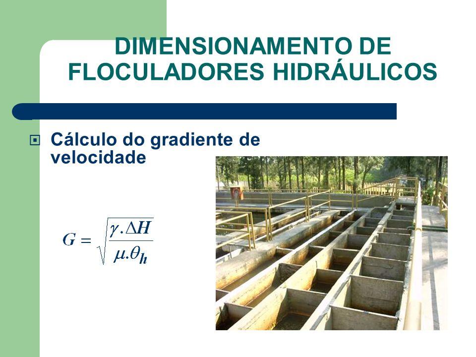 Cálculo do gradiente de velocidade DIMENSIONAMENTO DE FLOCULADORES HIDRÁULICOS