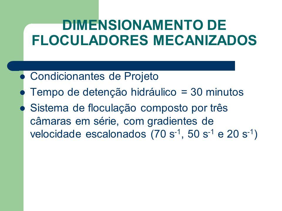 DIMENSIONAMENTO DE FLOCULADORES MECANIZADOS Condicionantes de Projeto Tempo de detenção hidráulico = 30 minutos Sistema de floculação composto por trê