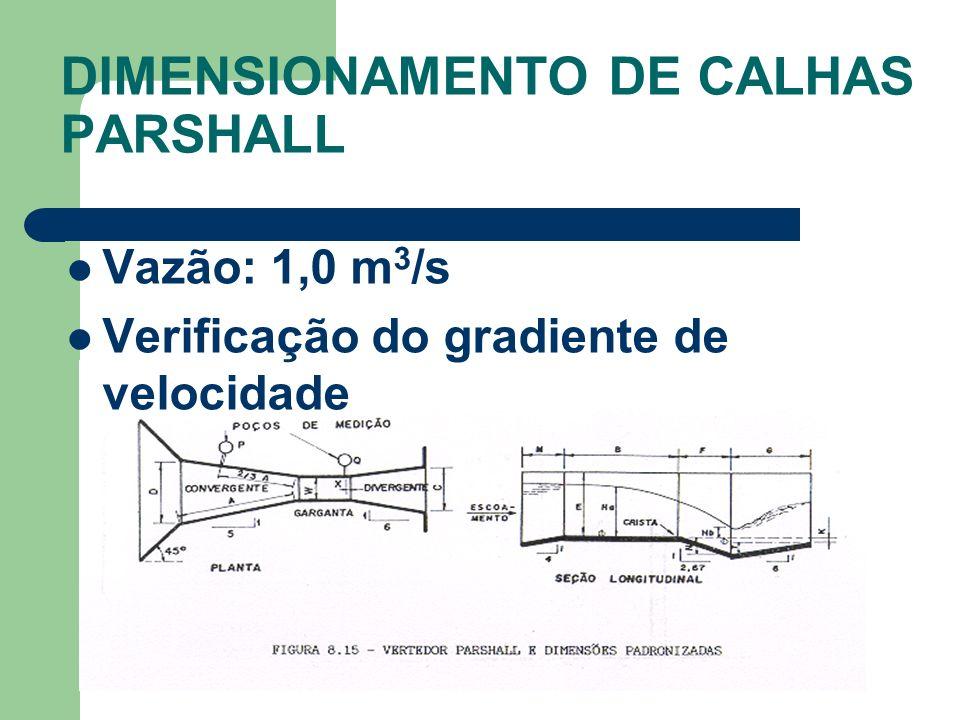 Vazão: 1,0 m 3 /s Verificação do gradiente de velocidade DIMENSIONAMENTO DE CALHAS PARSHALL