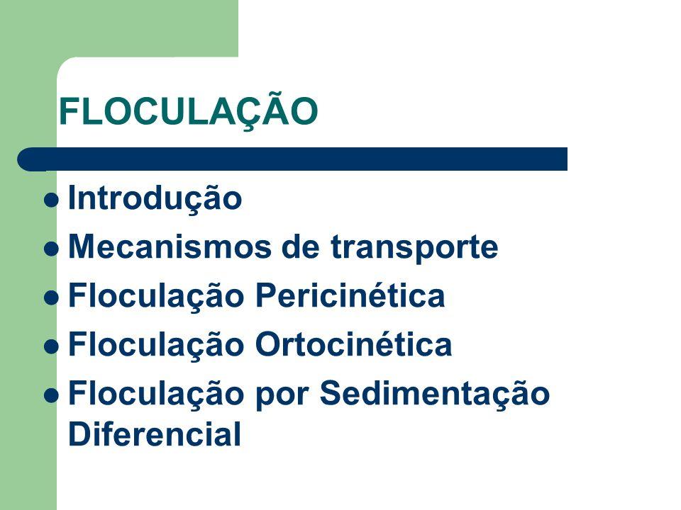 FLOCULAÇÃO Introdução Mecanismos de transporte Floculação Pericinética Floculação Ortocinética Floculação por Sedimentação Diferencial