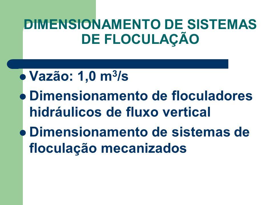 DIMENSIONAMENTO DE SISTEMAS DE FLOCULAÇÃO Vazão: 1,0 m 3 /s Dimensionamento de floculadores hidráulicos de fluxo vertical Dimensionamento de sistemas